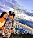 KEEP CALM AND WATCH MUST BE LOVE - Personalised Poster large