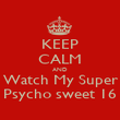 KEEP CALM AND Watch My Super Psycho sweet 16 - Personalised Poster large