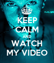 KEEP CALM AND WATCH MY VIDEO - Personalised Poster large