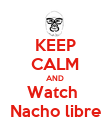 KEEP CALM AND Watch  Nacho libre - Personalised Poster large