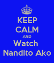 KEEP CALM AND Watch  Nandito Ako - Personalised Poster large