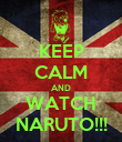 KEEP CALM AND WATCH NARUTO!!! - Personalised Poster large