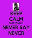 KEEP CALM AND WATCH NEVER SAY NEVER - Personalised Poster large