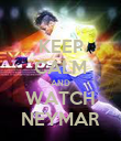 KEEP CALM AND WATCH NEYMAR - Personalised Poster large