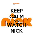 KEEP CALM AND WATCH NICK - Personalised Poster large