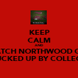 KEEP CALM AND WATCH NORTHWOOD GET FUCKED UP BY COLLEGE - Personalised Poster large