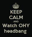 KEEP CALM AND Watch OHY headbang  - Personalised Poster large