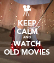 KEEP CALM AND WATCH OLD MOVIES - Personalised Poster large