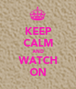KEEP CALM AND WATCH ON - Personalised Poster large