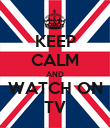 KEEP CALM AND WATCH ON TV - Personalised Poster large