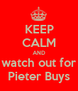 KEEP CALM AND watch out for Pieter Buys - Personalised Poster large