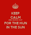 KEEP CALM AND WATCH OUT FOR THE HUN IN THE SUN - Personalised Poster large