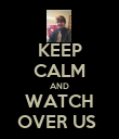 KEEP CALM AND WATCH OVER US  - Personalised Poster large