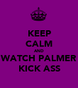 KEEP CALM AND WATCH PALMER KICK ASS - Personalised Poster large