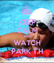 KEEP CALM AND WATCH PARK T.H - Personalised Poster large