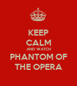 KEEP CALM AND WATCH PHANTOM OF THE OPERA - Personalised Poster large