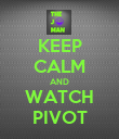 KEEP CALM AND WATCH PIVOT - Personalised Poster large