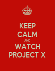 KEEP CALM AND WATCH PROJECT X - Personalised Poster large