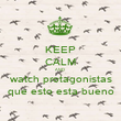 KEEP CALM AND  watch protagonistas que esto esta bueno - Personalised Poster large