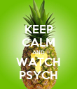 KEEP CALM AND WATCH PSYCH - Personalised Poster large