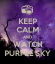 KEEP CALM AND WATCH PURPLE SKY - Personalised Poster large