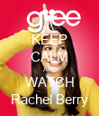 KEEP CALM AND WATCH Rachel Berry - Personalised Poster large