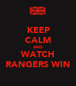 KEEP CALM AND WATCH RANGERS WIN - Personalised Poster large