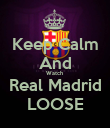 Keep Calm And Watch  Real Madrid LOOSE - Personalised Poster large