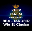 KEEP CALM AND WATCH REAL MADRID Win El Clasico - Personalised Poster large