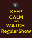 KEEP CALM AND WATCH  RegularShow - Personalised Poster large