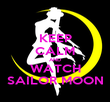 KEEP CALM AND WATCH SAILOR MOON - Personalised Poster large
