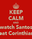 KEEP CALM AND watch Santos beat Corinthians - Personalised Poster large
