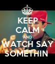 KEEP CALM AND WATCH SAY SOMETHIN  - Personalised Poster large
