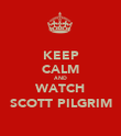 KEEP CALM AND WATCH SCOTT PILGRIM - Personalised Poster large