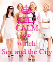 KEEP CALM AND watch Sex and the City - Personalised Poster large