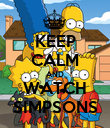KEEP CALM AND WATCH SIMPSONS - Personalised Poster large