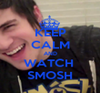 KEEP CALM AND WATCH  SMOSH - Personalised Poster large