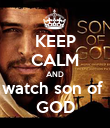 KEEP CALM AND watch son of  GOD - Personalised Poster large