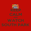 KEEP CALM AND WATCH SOUTH PARK - Personalised Poster large