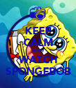KEEP CALM AND WATCH SPONGEBOB - Personalised Poster large