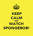 KEEP CALM AND WATCH SPONGEBOB! - Personalised Poster large