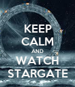 KEEP CALM AND WATCH STARGATE - Personalised Poster large