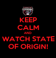 KEEP CALM AND  WATCH STATE OF ORIGIN! - Personalised Poster large