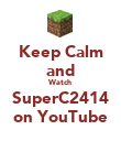 Keep Calm and Watch SuperC2414 on YouTube - Personalised Poster large