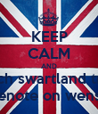 KEEP CALM AND watch swartland trash hugenote on wensday - Personalised Poster large