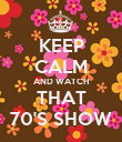 KEEP CALM AND WATCH THAT 70'S SHOW - Personalised Poster large