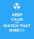 KEEP CALM AND WATCH THAT WIRE!!! - Personalised Poster large