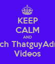 KEEP CALM AND Watch ThatguyAdrian  Videos - Personalised Poster large