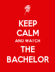 KEEP CALM AND WATCH THE BACHELOR - Personalised Poster large