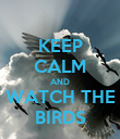 KEEP CALM AND WATCH THE BIRDS - Personalised Poster large